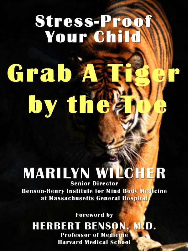 Grab A Tiger by the Toe: Stress-proof your child by Marilyn Wilcher - e-book published by Inkslingers Press in Vero Beach Florida